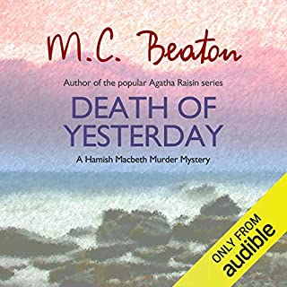 Death of Yesterday     Hamish Macbeth, Book 28              By:                                                                                                                                 M. C. Beaton                               Narrated by:                                                                                                                                 Graeme Malcolm                      Length: 5 hrs and 34 mins     66 ratings     Overall 4.0