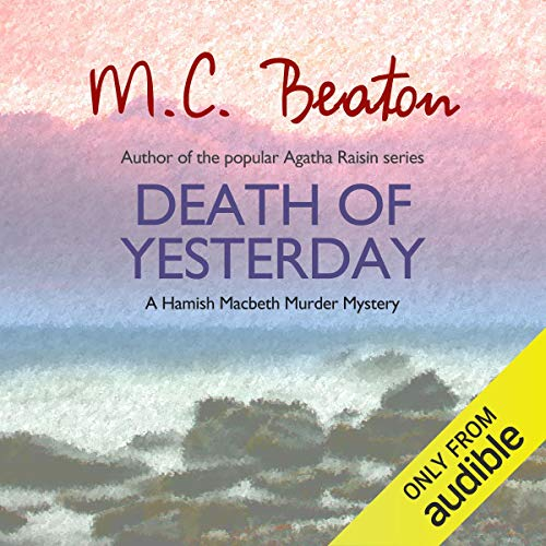 Death of Yesterday     Hamish Macbeth, Book 28              By:                                                                                                                                 M. C. Beaton                               Narrated by:                                                                                                                                 Graeme Malcolm                      Length: 5 hrs and 34 mins     6 ratings     Overall 3.8