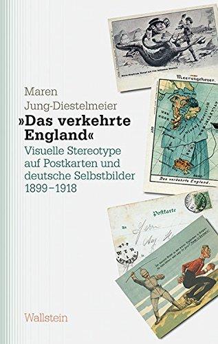 »Das verkehrte England«: Visuelle Stereotype auf Postkarten und deutsche Selbstbilder 1899-1918 (Studien zu Ressentiments in Geschichte und Gegenwart)