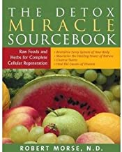 BY Morse N D, Robert S ( Author ) [{ The Detox Miracle Sourcebook: Raw Food and Herbs for Complete Cellular Regeneration (Revised) By Morse N D, Robert S ( Author ) Jun - 15- 2004 ( Paperback ) } ]