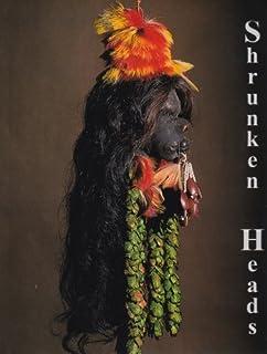 Shrunken Heads: Tsantsa Trophies and Human Exotica
