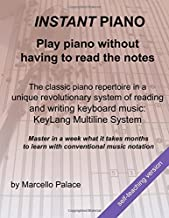 Instant Piano: Play piano without having to read the notes: The classic piano repertoire in a revolutionary way of reading and writing keyboard music without studying the notes