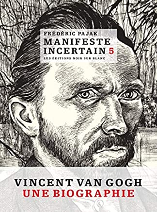 Manifeste incertain, Volume 5 : Van Gogh, létincellement