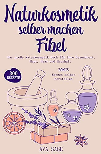 Naturkosmetik selber machen Fibel: Das große Naturkosmetik Buch für Ihre Gesundheit, Haut, Haar und Haushalt. Inkl. 300 einfache, schnelle Rezepturen mit ätherischen Ölen,...