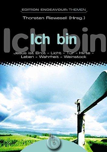 Edition Endeavour Themen - Ich bin: Jesus ist Brot - Licht - Tür - Hirte - Leben - Wahrheit - Weinstock