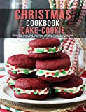 Chistmas Cake - Cookie Cookbook: Over 300 Easy And Delicious All Time Favorite Christmas Cookie and Cake Recipes From Around The World (English Edition)