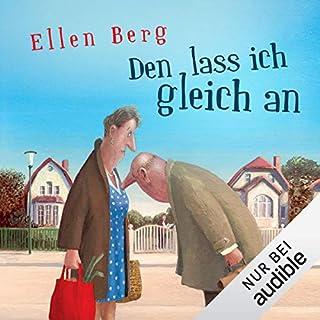 Den lass ich gleich an: (K)ein Single-Roman                   Autor:                                                                                                                                 Ellen Berg                               Sprecher:                                                                                                                                 Tessa Mittelstaedt                      Spieldauer: 7 Std. und 41 Min.     1.257 Bewertungen     Gesamt 4,2