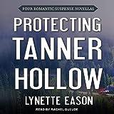 Protecting Tanner Hollow: Four Romantic Suspense Novellas - Lynette Eason