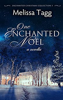 One Enchanted Noël: A Novella (Enchanted Christmas Collection Book 3) by [Melissa Tagg]