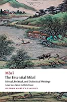 The Essential Mòzi: Ethical, Political, and Dialectical Writings (Oxford World's Classics)