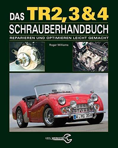 Das Triumph TR2, 3 & 4 Schrauberhandbuch: Reparieren und Optimieren leicht gemacht