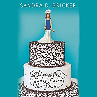 Always the Baker, Never the Bride                   By:                                                                                                                                 Sandra D. Bricker                               Narrated by:                                                                                                                                 Ann Marie Gideon                      Length: 8 hrs and 11 mins     9 ratings     Overall 4.8