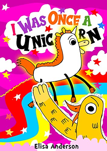 I Was Once a Unicorn : A children's bedtime story for early readers, kindergartners and 1st graders about friendship : A lovely easy to read along tale for kids ages 3 to 8 years (English Edition)