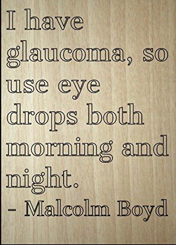 Mundus Souvenirs – Ich habe Glaukom, Also Verwenden Sie Augentropfen Beide. Malcolm Boyd, Lasergravur auf Holzschild, 20 x 25 cm