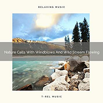 Nature Calls With Windblows And Wild Stream Flowing
