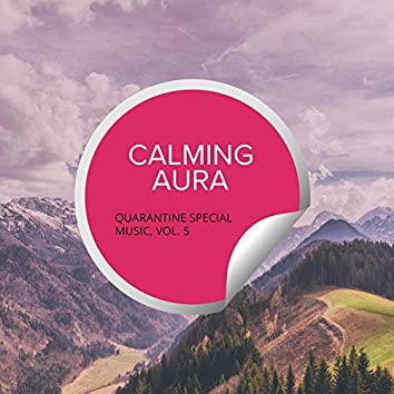 Calming Aura - Quarantine Special Music, Vol. 5