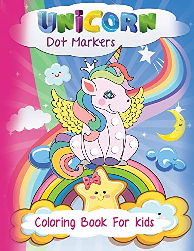 Unicorn Dot Markers Coloring Book: Cute Happy Easy Guided And Fun Activity Book For Kids 2+