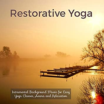 Restorative Yoga – Intrumental Background Music for Easy Yoga Classes, Asana and Relaxation