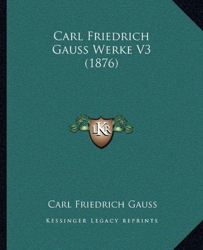Carl Friedrich Gauss Werke V3 (1876)