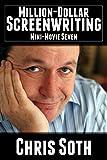 Million-Dollar Screenwriting: Mini-Movie Seven (The Mini-Movie Method Book 7) (English Edition)