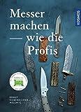 Messer machen wie die Profis - Ernst G. Siebeneicher-Hellwig