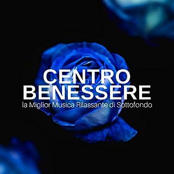Centro Benessere - la Miglior Musica Rilassante di Sottofondo per Massaggi, Sauna, Spa, Yoga, Ayurveda, Terme
