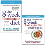 The 8-Week Blood Sugar Diet By Michael Mosley & The 8-Week Blood Sugar Diet Recipe Book By Dr Clare Bailey 2 Books Collection Set
