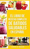 El Libro De Recetas Completo De Batidos Saludables En español/ The Complete Recipe Book of Healthy Smoothies in Spanish