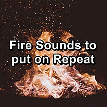 Fire Sounds to put on Repeat