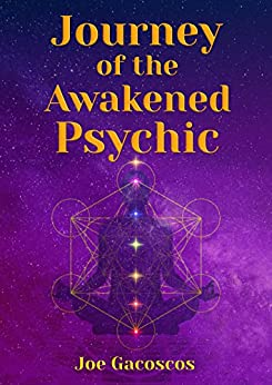 Journey of the Awakened Psychic: 10 Step Guide For Awakening Your Psychic Gifts by [Joe Gacoscos]