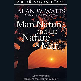 Man, Nature, and the Nature of Man                   By:                                                                                                                                 Alan W. Watts                               Narrated by:                                                                                                                                 Alan W. Watts                      Length: 1 hr and 23 mins     11 ratings     Overall 4.8