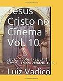 Jesus Cristo no Cinema Vol. 10: Jesus, um Judeu! - Jesus de Nazaré - Franco Zeffirelli, 1977.