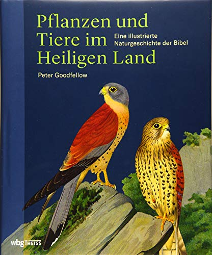 Pflanzen und Tiere im Heiligen Land: Eine illustrierte Naturgeschichte der Bibel
