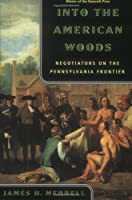 Into the American Woods: Negotiations on the Pennsylvania Frontier by James H. Merrell(2000-01-17)