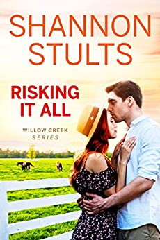 Risking It All (Willow Creek Book 3) by [Shannon Stults]