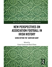 New Perspectives on Association Football in Irish History: Going beyond the 'Garrison Game' (Sport in the Global Society – Contemporary Perspectives) (English Edition)