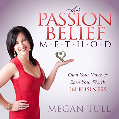 The Passion Belief Method: Own Your Value and Earn Your Worth in Business audiobook cover art