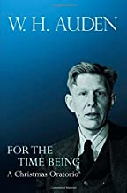 For the Time Being: A Christmas Oratorio (W.H. Auden: Critical Editions)