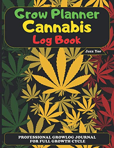 Grow Planner Cannabis Log Book: Professional Growlog Journal for Full Growth Cycle