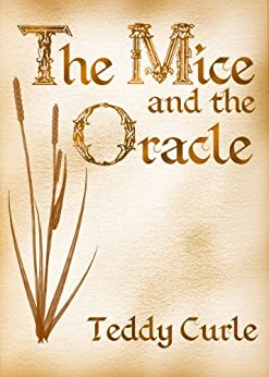 The Mice And The Oracle by [Teddy Curle]