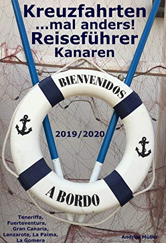 Kreuzfahrten ..mal anders! Reiseführer Kanaren 2019/2020: Teneriffa, Fuerteventura, Gran Canaria, Lanzarote, La Palma, La Gomera