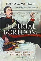 Imperial Boredom: Monotony and the British Empire