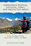 Indigenous Peoples, National Parks, and Protected Areas: A New Paradigm Linking Conservation, Culture, and Rights (English Edition)