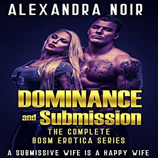 Dominance and Submission: The Complete BDSM Erotica Series     A Submissive Wife Is a Happy Wife (Alexandra Noir's BDSM Erotica, Book 1)              By:                                                                                                                                 Alexandra Noir                               Narrated by:                                                                                                                                 Ruby Rivers                      Length: 4 hrs and 28 mins     5 ratings     Overall 4.2