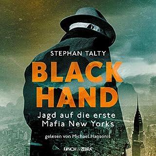 Black Hand     Jagd auf die erste Mafia New Yorks              Autor:                                                                                                                                 Stephen Talty                               Sprecher:                                                                                                                                 Michael Hansonis                      Spieldauer: 10 Std. und 24 Min.     9 Bewertungen     Gesamt 4,3