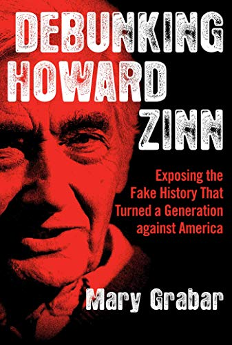 Compare Textbook Prices for Debunking Howard Zinn: Exposing the Fake History That Turned a Generation against America  ISBN 9781684511525 by Grabar, Mary