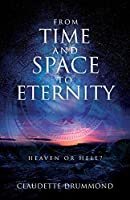 From Time and Space to Eternity: Heaven or Hell?