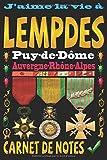 J'aime la vie à Lempdes Puy-de-Dôme Auvergne-Rhône-Alpes: Carnet de notes | 120 pages - papier blanc ligné  | 9x6 inches | Idéal  pour Notebook | Journal | Todos | Diary |