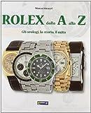Rolex dalla A alla Z gli orologi,la storia il mito