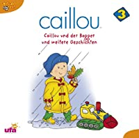 Caillou 3: ... und der Bagger und weitere Geschichten